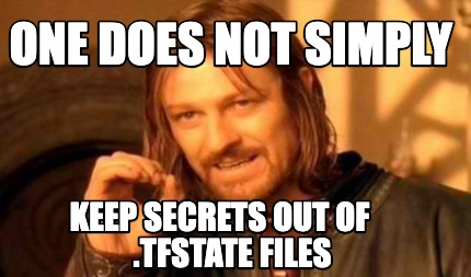 One does not simply keep secrets out of .tfstate files meme