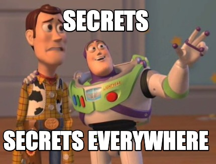Secrets, secrets everywhere meme